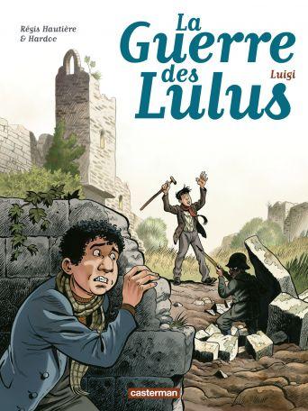 La Guerre des Lulus Tome 7 - Luigi /      Scénario : Régis Hautière     Dessin : Hardoc