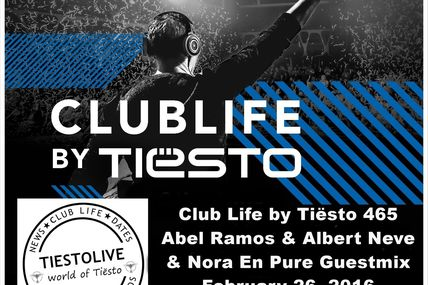 Club Life by Tiësto 465 - Abel Ramos & Albert Neve & Nora En Pure Guestmix - February 26, 2016