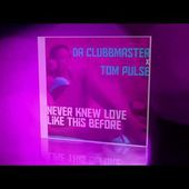 Da Clubbmaster X Tom Pulse - Never Knew Love Like This Before (Radio Edit)