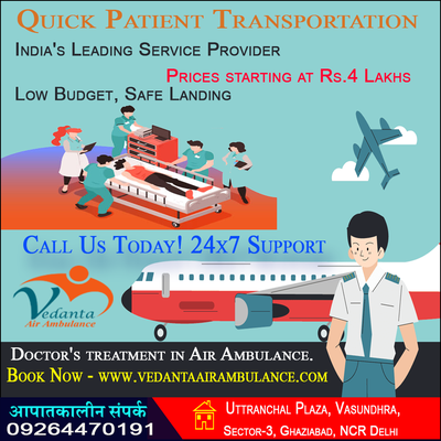Providing On-Call Assistance Facilities to Get Air Ambulance Service From Delhi By Vedanta Air Ambulance