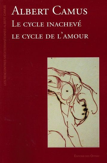 ALBERT CAMUS : LE CYCLE INACHEVE, LE CYCLE DE L'AMOUR