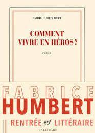 Comment vivre en héros de Fabrice Humbert