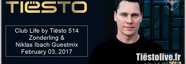 Club Life by Tiësto 514 - Zonderling & Niklas Ibach Guestmix - February 03, 2017