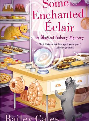 Read Some Enchanted Éclair (A Magical Bakery Mystery, #4) by Bailey Cates Book Online or Download PDF