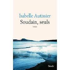 Soudain, Seuls d'Isabelle Autissier