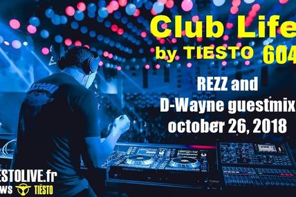 Club Life by Tiësto 604 - REZZ and D-Wayne guestmix - october 26, 2018