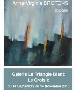 Le Croisic - Exposition de Anne-Virginie Brotons au Triangle Blanc, jusqu'au 14 novembre 2013