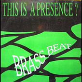 Brass Beat - This Is A Presence (1993)