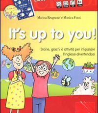 It's up to you! Storie, giochi e attività per imparare l'inglese divertendosi. Con CD Audio. Con CD-ROM