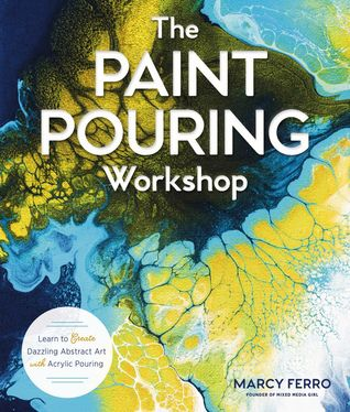 (eBook) Download The Paint Pouring Workshop: Learn to Create Dazzling Abstract Art with Acrylic Pouring By Marcy Ferro Free Online