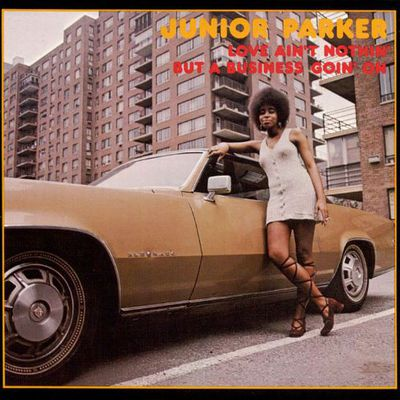 """Junior Parker - """"love ain't nothin' but a business goin'on"""" (1971)"""