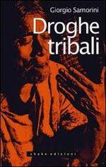 """Droghe tribali. La ricerca instancabile della """"molecola selvaggia"""" e il suo addomesticamento"""