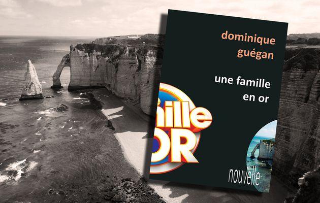 DOMINIQUE GUÉGAN - UNE FAMILLE EN OR (2021)