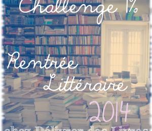 Challenge 1% Rentrée Littéraire 2014. Par Sophie du blog Délivrer des Livres.