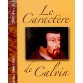 Le caractère de Calvin - Librairie chrétienne en ligne 7ici