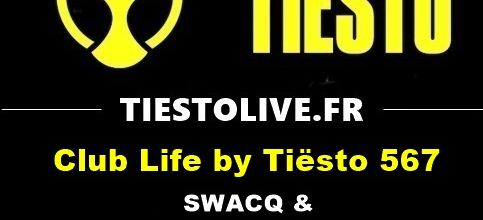 Club Life by Tiësto 567 - SWACQ & We Are Loud guestmix - february 09, 2018