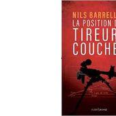 Nils BARRELLON : La position des tireurs couchés. - Les Lectures de l'Oncle Paul