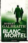 Robert Galbraith Blanc Mortel ***