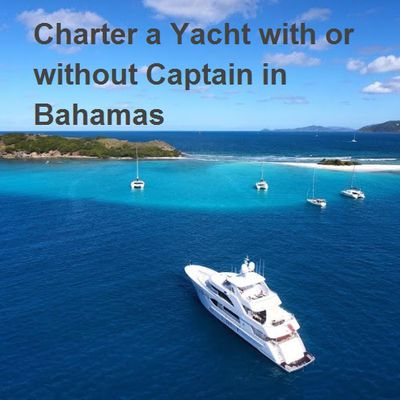 Charter a Yacht with or without Captain in Bahamas