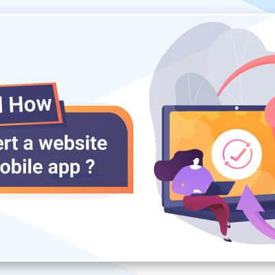 Why And How to Convert A Website Into A Mobile App?