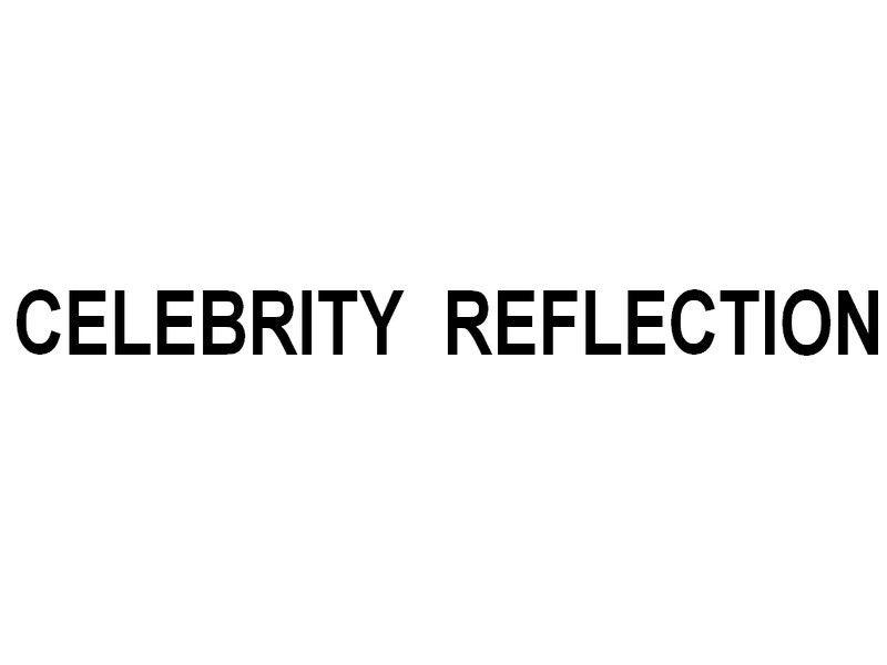 CELEBRITY REFLEXTION