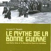 Jacques R. Pauwels, Le mythe de la bonne guerre. Les Etats-Unis et la Deuxième Guerre mondiale, - revue ¿ Interrogations ?