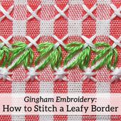 How to Stitch a Leafy Border in Chicken Scratch Embroidery on Gingham