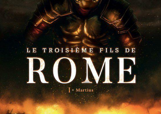 Le troisième fils de Rome, tome 1 : Martius