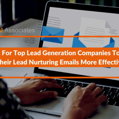 4 Tips For Top Lead Generation Companies To Make Their Lead Nurturing Emails More Effective