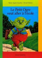 Le Petit Ogre veut aller à l'école - M-A. Gaudrat & D. Parkins