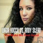 You Make Me Feel Good (Linda Rocco vs. Andy Stead) - EP by Linda Rocco & Andy Stead on Apple Music