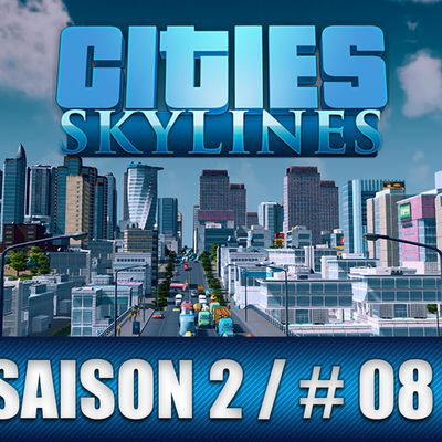 Cities Skylines français / Let's play / Saison 2 Ep.08