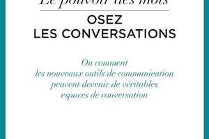 Le pouvoir des mots: OSEZ LES CONVERSATIONS !
