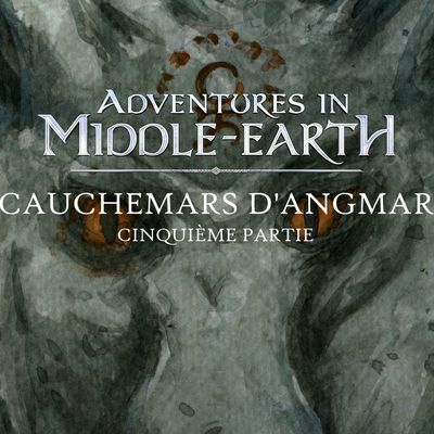 CR Adventures in Middle-Earth : Cauchemars d'Angmar (5/5)