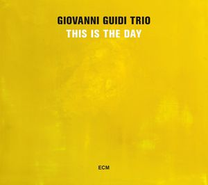 "Giovanni GUIDI Trio : ""This Is the Day"" (ECM / Universal)"