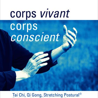 corps vivant corps conscient tai chi qi gong