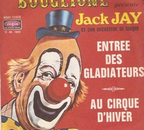 jack jay alias jacques jay, un trompettiste français qui se spécialisait dans les musique de cirque et disparut en 1984