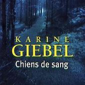 Karine Giebel : Chiens de sang (Pocket) - Le blog de Claude LE NOCHER