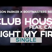 Club House Feat. Carl - Light My Fire ( Jason Parker X Bootmasters Remix)