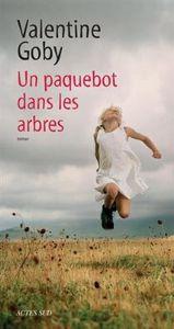 Un paquebot dans les arbres - Valentine GOBY - Actes Sud - 268 pages