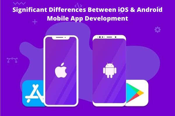 Significant Differences Between iOS & Android Mobile App Development
