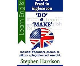 "101 Frasi in inglese con ""DO"" e ""MAKE"" (101 Frasi in inglese con...)"