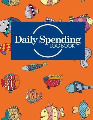 Daily Spending Log Book : Business Spending Book, Expense Tracking, Expense Journal, Spending Tracker Book, Cute Funky Fish Cover free download eBook