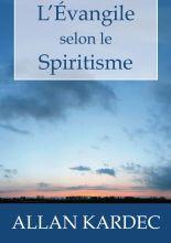 On reconnaît le chrétien à ses oeuvres : L'Evangile Selon Le Spiritisme, Allan Kardec