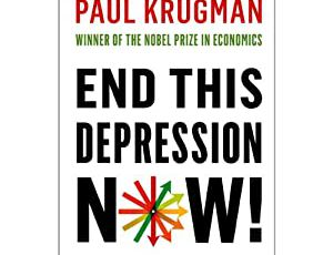""""""" End This Depression Now!"""" by Paul Krugman"""