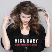 When Morning Comes - EP par Mika Hary sur Apple Music