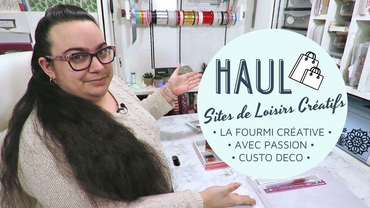 HAUL - Haul - Sites - Loisirs - Créatifs - Custo Deco - La Fourmi Créative - Avec Passion - Cadeaux - Dies - Embossage - Scan N Cut - Pergamano - Pointes - Parchemin - Papiers - Colles