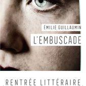 L'Embuscade par Emilie Guillaumin - Le combat d'une femme de soldat pour découvrir la vérité - Le blog de Philippe Poisson