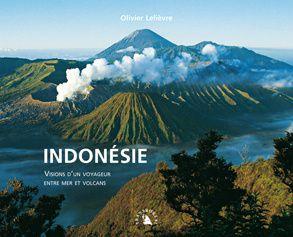Indonésie, Visions d'un voyageur entre mer et volcans