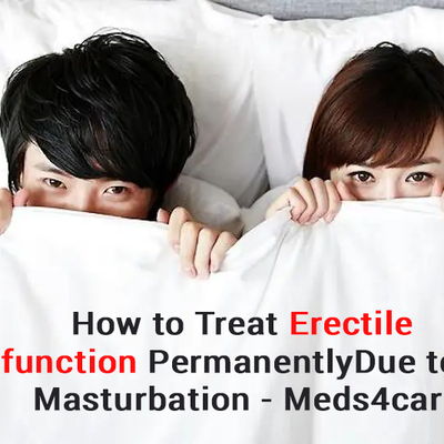 How to treat erectile dysfunction permanently due to over masturbation - Meds4care